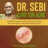 Dr Sebi Cure for Acne: The Most Complete Guide to Manage and Treat Acne Through Dr. Sebi...