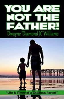 """You Are Not The Father: Life and Times of a Childless Parent (English Edition) par [Dwayne """"Diamond K"""" Williams]"""