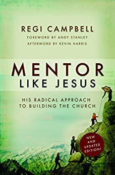 Mentor Like Jesus: His Radical Approach to Building the Church by [Regi Campbell, Andy Stanley]