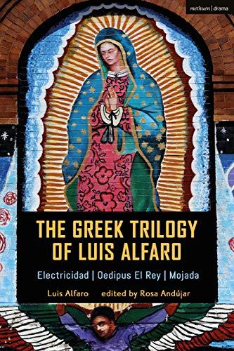 The Greek Trilogy of Luis Alfaro: Electricidad; Oedipus El Rey; Mojada (English...
