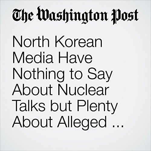 North Korean Media Have Nothing to Say About Nuclear Talks but Plenty About Alleged U.S. Human-Rights Abuses copertina