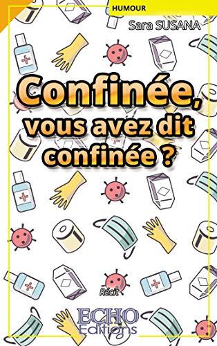 Confinée, vous avez dit confinée ? (French Edition)