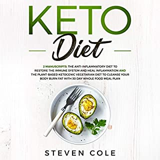 Keto Diet: 2 Manuscripts: The Anti-inflammatory Diet to Restore Immune System and Heal Inflammation + The Plant-Based Ketogenic Vegetarian Diet to Cleanse Body, Burn Fat, 30 Day Whole Food Meal Plan audiobook cover art