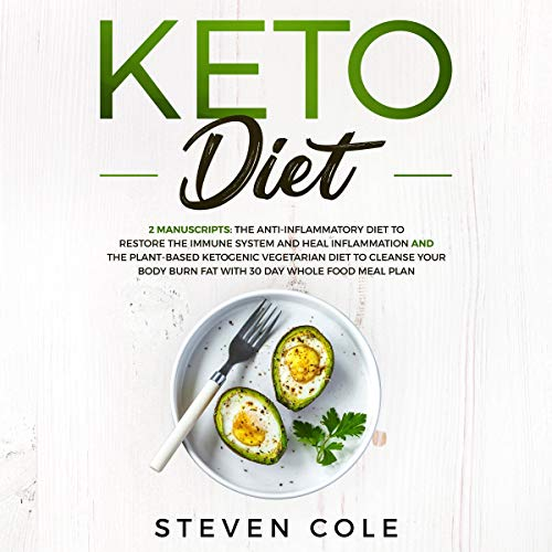Keto Diet: 2 Manuscripts: The Anti-inflammatory Diet to Restore Immune System and Heal Inflammation + The Plant-Based Ketogenic Vegetarian Diet to Cleanse Body, Burn Fat, 30 Day Whole Food Meal Plan                   By:                                                                                                                                 Steven Cole                               Narrated by:                                                                                                                                 Jordan Dawson                      Length: 5 hrs and 34 mins     21 ratings     Overall 4.8