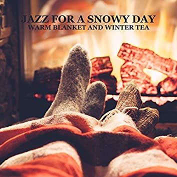 Jazz for a Snowy Day – Warm Blanket and Winter Tea: Relaxing Jazz, Smooth Chill Jazz