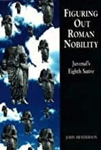 Figuring Out Roman Nobility: Juvenal's Eighth 'Satire' (University of Exeter Press - Exeter Studies in History)
