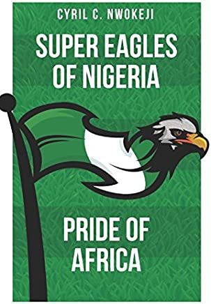 Super Eagles of Nigeria: Pride of Africa