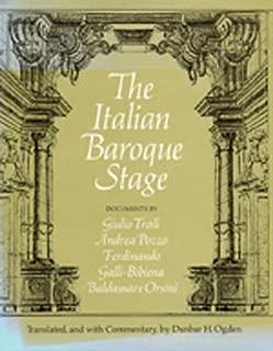 The Italian Baroque Stage: Documents by Guilio Troili, Andrea Pozzo, Ferdinando Galli-Bibiena, Baldassare Orsini