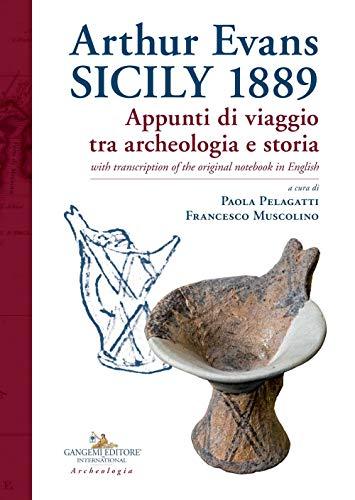 Arthur Evans. Sicily 1889. Appunti di viaggio tra archeologia e storia, with transcription of the original notebook in English