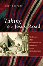 Taking the Jesus Road: The Ministry of the Reformed Church in America Among Native Americans (Historical Series of the Reformed Church in America) by Leroy Koopman (2005-07-15)