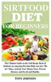 SIRTFOOD DIET FOR BEGINNERS: The Ultimate Guide on the Full Recipe Book of Sirtfood; an Amazing Diet that Helps you lose 7lbs In 7 Days, Activate Your Skinny Gene, Prevent Diseases and live Healthy.