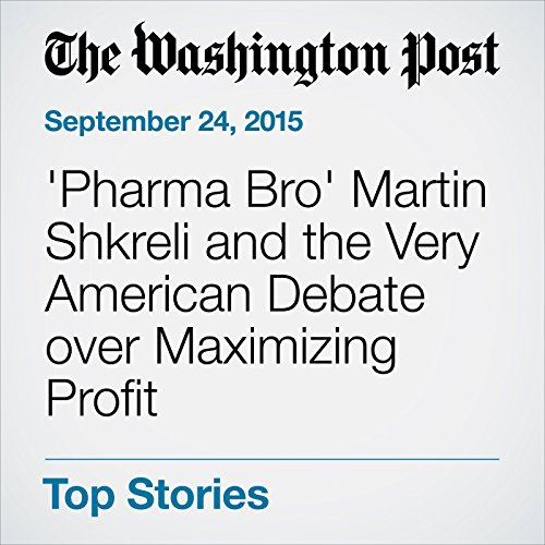 'Pharma Bro' Martin Shkreli and the Very American Debate over Maximizing Profit audiobook cover art