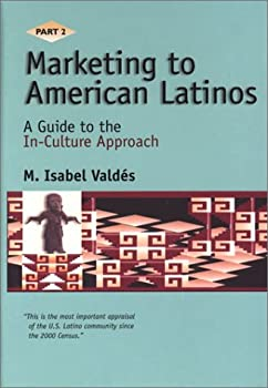 Marketing to American Latinos: A Guide to the In-Culture Approach, Part II 0967143926 Book Cover