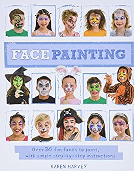 Face Painting  Over 30 faces to paint with simple step-by-step instructions