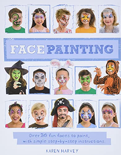 Face Painting: Over 30 Faces to Paint, with Simple...