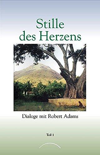 Stille des Herzens, Tl.1: Dialoge mit Robert Adams Teil 1