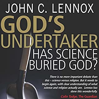 God's Undertaker: Has Science Buried God?                   By:                                                                                                                                 John C. Lennox                               Narrated by:                                                                                                                                 William Crockett                      Length: 11 hrs and 32 mins     49 ratings     Overall 4.6