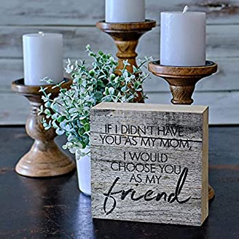 MAINEVENT If I Didn t Have You as a Mom I Would Choose You as My Friend Box Sign Small Wooden Quote Sign for Tiered Tray Cute Mom Plaque with Sayings Mini Mom Sign Shelf Decor USA Handmade