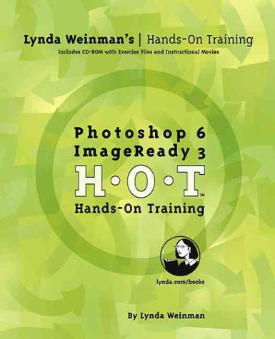 Photoshop 6/Imageready 3 Hands-On Training: H-O-T (LYNDA WEINMAN'S HANDS-ON TRAINING (HOT))