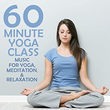 60 Minute Yoga Class: Music for Yoga, Meditation & Relaxation