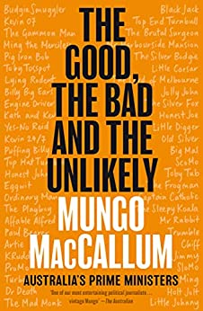 The Good, the Bad and the Unlikely: Australia's Prime Ministers by [Mungo MacCallum]