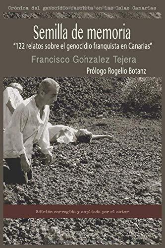 """Semilla de Memoria: """"122 relatos sobre el genocidio franquista en Canarias"""" (Crónica del genocidio fascista en las Islas Canarias)"""
