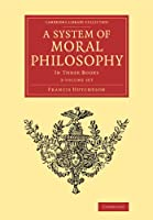 A System of Moral Philosophy 2 Volume Set: In Three Books (Cambridge Library Collection - Philosophy)