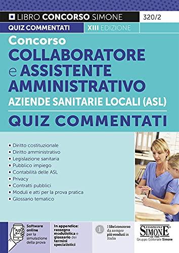 Concorso collaboratore e assistente amministrativo nelle Aziende Sanitarie Locali ASL. Quiz commentati. Con software di simulazione