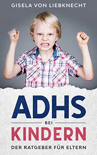 ADHS bei Kindern - Der Ratgeber für Eltern: ADHS Kinder verstehen, das Ratgeber Buch ADHS von A-Z, lernen mit ADHS leicht gemacht und die Aufmerksamkeit ... Symptome und Diagnosen und vieles mehr
