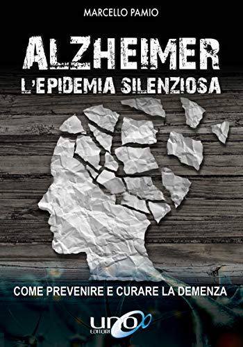 Alzheimer – L'Epidemia Silenziosa: Come prevenire e curare la demenza (La Via dell'Informazione)