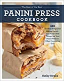 The Best of the Best Panini Press Cookbook: 100 Surefire Recipes for Making Panini--and Many Other...
