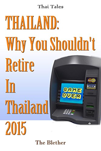 Why You Shouldn't Retire To Thailand 2015 (Thai Life Book 9) (English Edition)