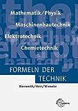 Formeln der Technik: Elektrotechnik, Maschinenbautechnik, Chemietechnik, Mathematik/Physik - Ewald Bach