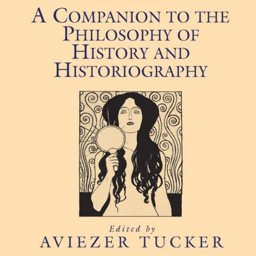 A Companion to the Philosophy of History and Historiography audiobook cover art