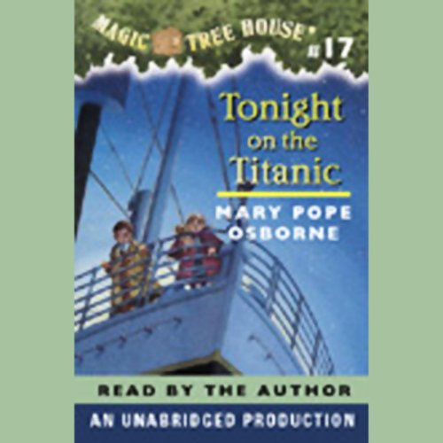 Tonight on the Titanic     Magic Tree House, Book 17              Written by:                                                                                                                                 Mary Pope Osborne                               Narrated by:                                                                                                                                 Mary Pope Osborne                      Length: 37 mins     2 ratings     Overall 4.0