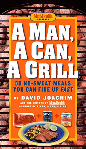 A Man, A Can, A Grill: 50 No-Sweat Meals You Can Fire Up Fast: A Cookbook (English Edition)