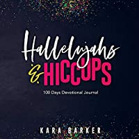 Hallelujahs and Hiccups: 100 Day Devotional