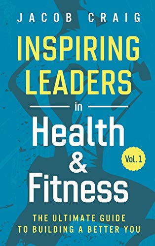 Compare Textbook Prices for Inspiring Leaders in Health & Fitness, Vol. 1: The Ultimate Guide to Building a Better You  ISBN 9781736378106 by Craig, Jacob