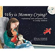 Why is Mommy Crying? -explaining early pregnancy loss to young children