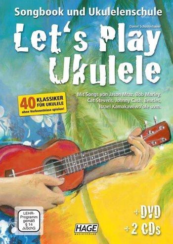 Let's Play Ukulele - Songbook und Ukulelenschule mit 2 CDs und DVD von Daniel Schusterbauer -
