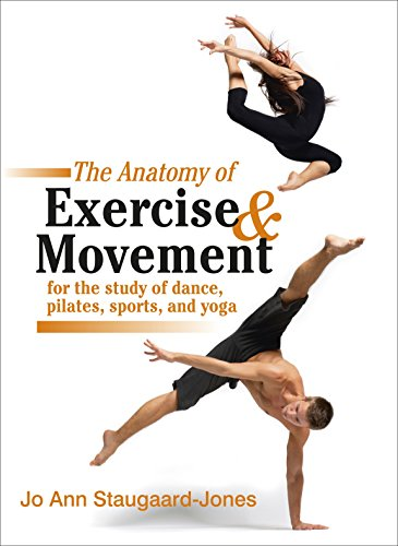 Anatomy of Exercise and Movement for the Study of Dance, Pilates, Sports, and Yoga