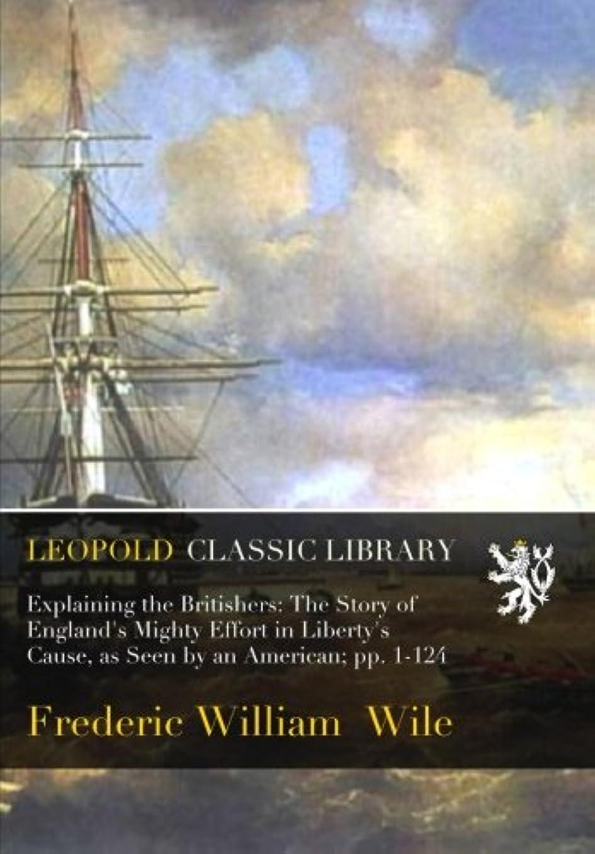 暴露するコイン保存Explaining the Britishers: The Story of England's Mighty Effort in Liberty's Cause, as Seen by an American; pp. 1-124
