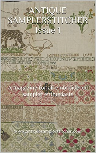 ANTIQUE SAMPLERSTITCHER Issue 1: A magazine for all embroidered sampler enthusiasts