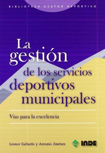 La gestión de los servicios deportivos municipales: Vías para la excelencia: 651 (Biblioteca del gestor deportivo)