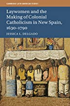 Laywomen and the Making of Colonial Catholicism in New Spain, 1630–1790 (Cambridge Latin American Studies Book 110)