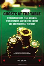 Ghosts at the Table: Riverboat Gamblers, Texas Rounders, Internet Gamers, and the Living Legends Who Made Poker What It Is...