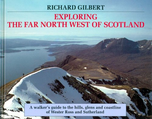 Exploring the Far North West of Scotland: A Walker's Guide to the Hills, Glens and Coastline of Wester Ross and Sutherland