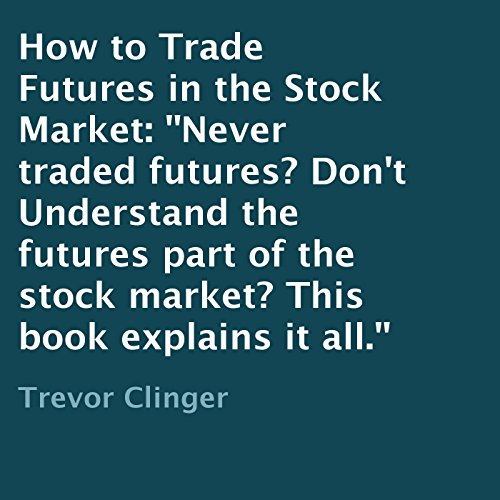 How to Trade Futures in the Stock Market audiobook cover art