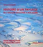 Histoire d'un paysage de l'époque gauloise à nos jours - Entre Bourgogne et Franche-Comté
