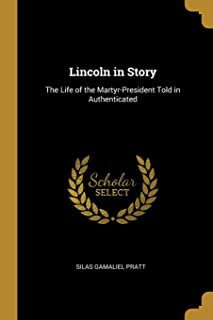 Lincoln in Story: The Life of the Martyr-President Told in Authenticated